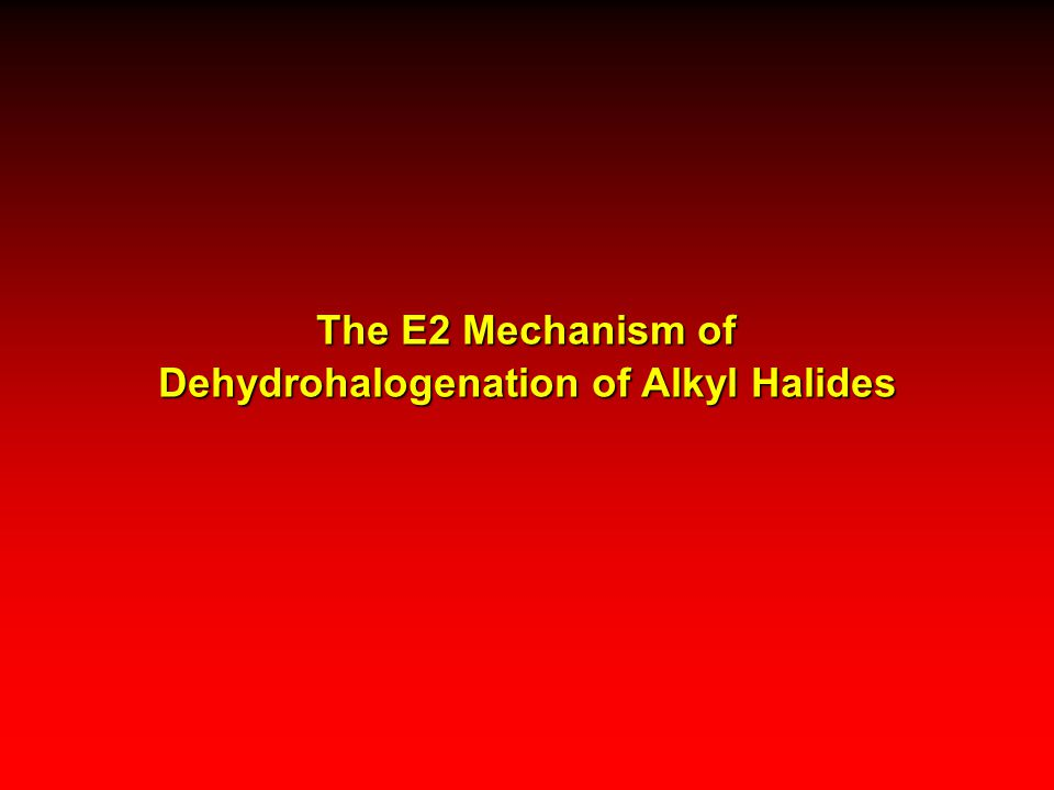 Empirical Data (1)Dehydrohalogenation of alkyl halides exhibits second-order kinetics first order in alkyl halide first order in base rate = k[alkyl halide][base] implies that rate-determining step involves both base and alkyl halide; i.e., it is bimolecular