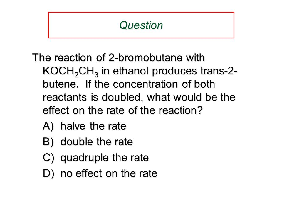 Question The reaction of 2-bromobutane with KOCH 2 CH 3 in ethanol produces trans-2- butene.