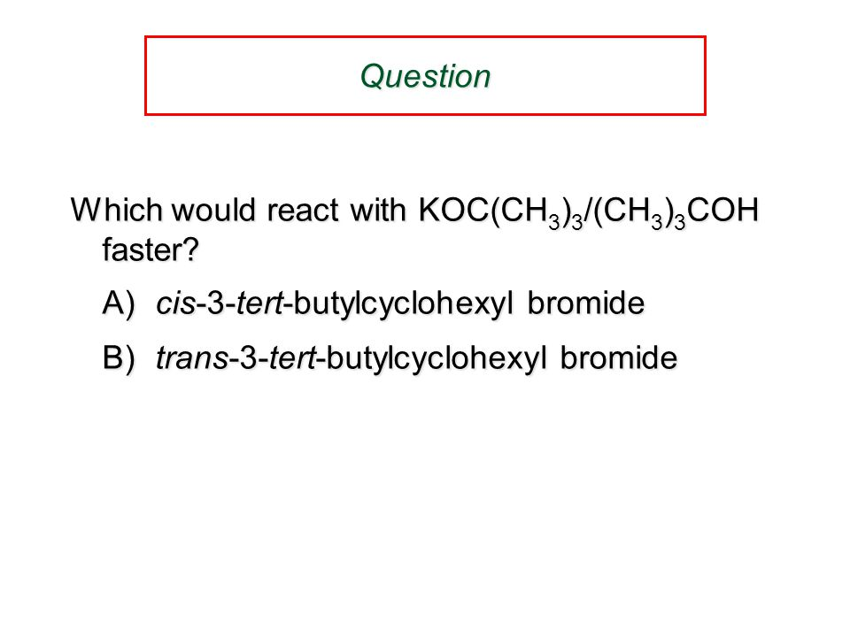 Question Which would react with KOCH 2 CH 3 in ethanol faster.