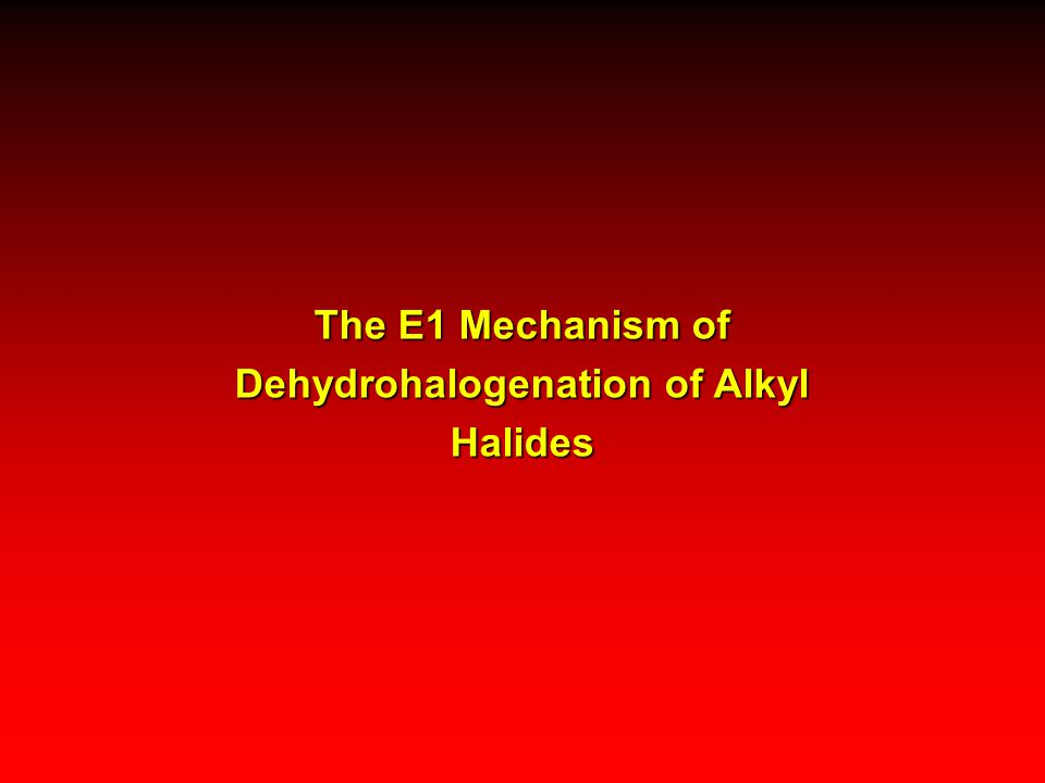 The E1 Mechanism of Dehydrohalogenation of Alkyl Halides