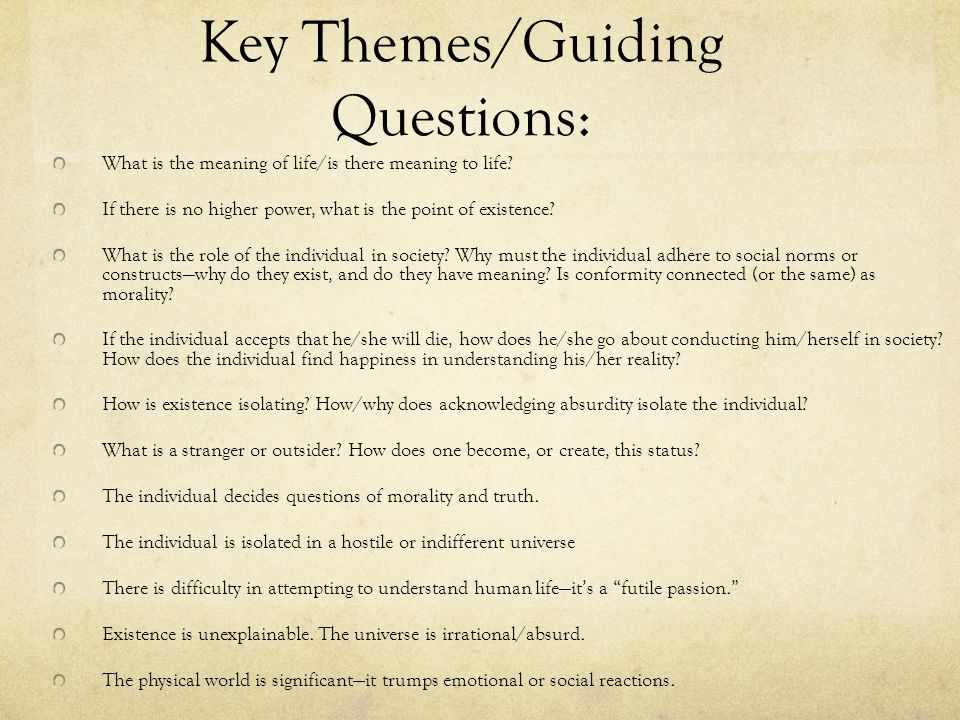Key Themes/Guiding Questions: What is the meaning of life/is there meaning to life.