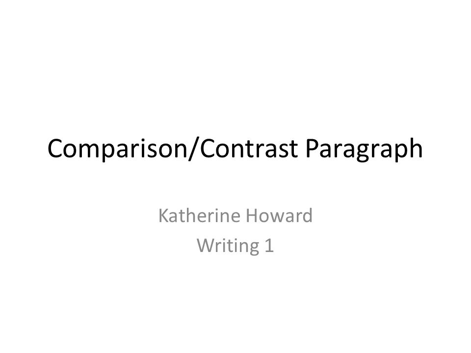 Comparison/Contrast Paragraph Katherine Howard Writing 1