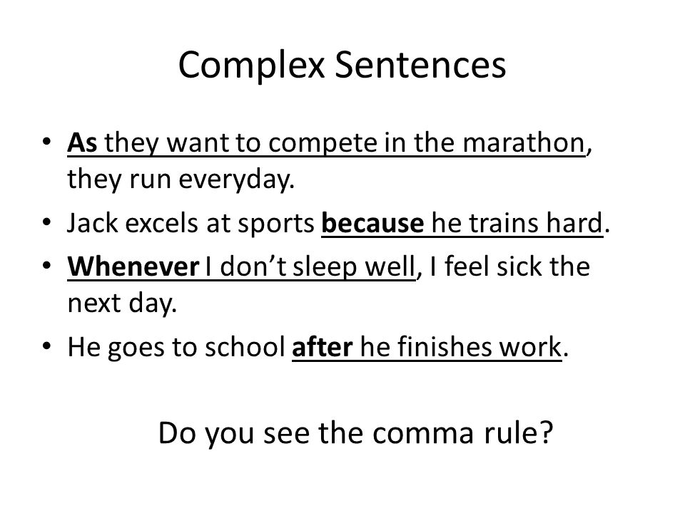 Complex Sentences As they want to compete in the marathon, they run everyday. Jack excels at sports because he trains hard. Whenever I don't sleep wel