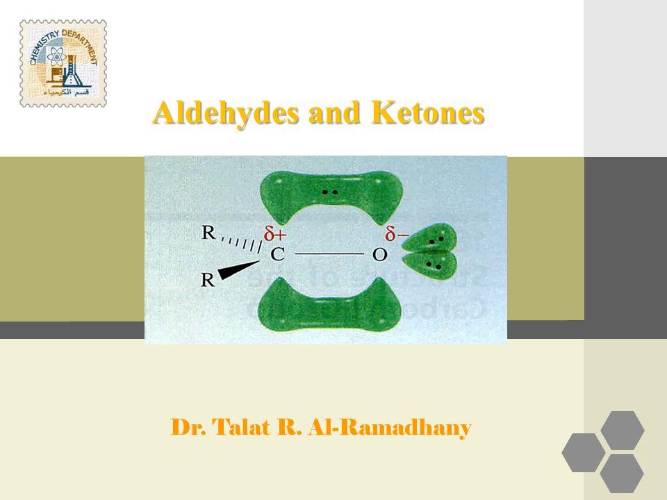 Aldehydes and Ketones Dr. Talat R. Al-Ramadhany