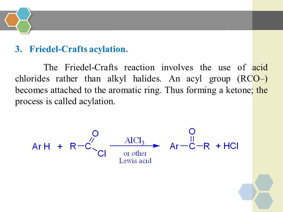 3.Friedel-Crafts acylation.