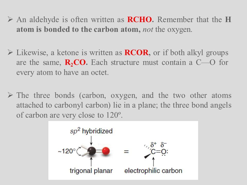  An aldehyde is often written as RCHO.