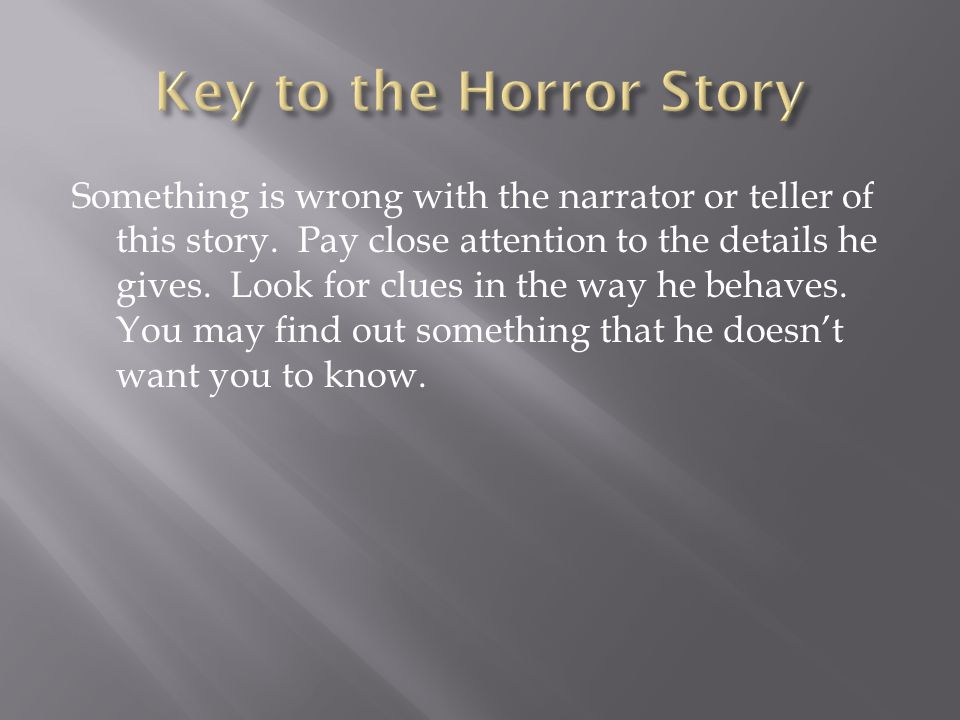 Something is wrong with the narrator or teller of this story.
