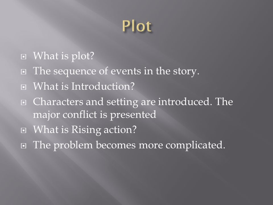  What is plot. The sequence of events in the story.
