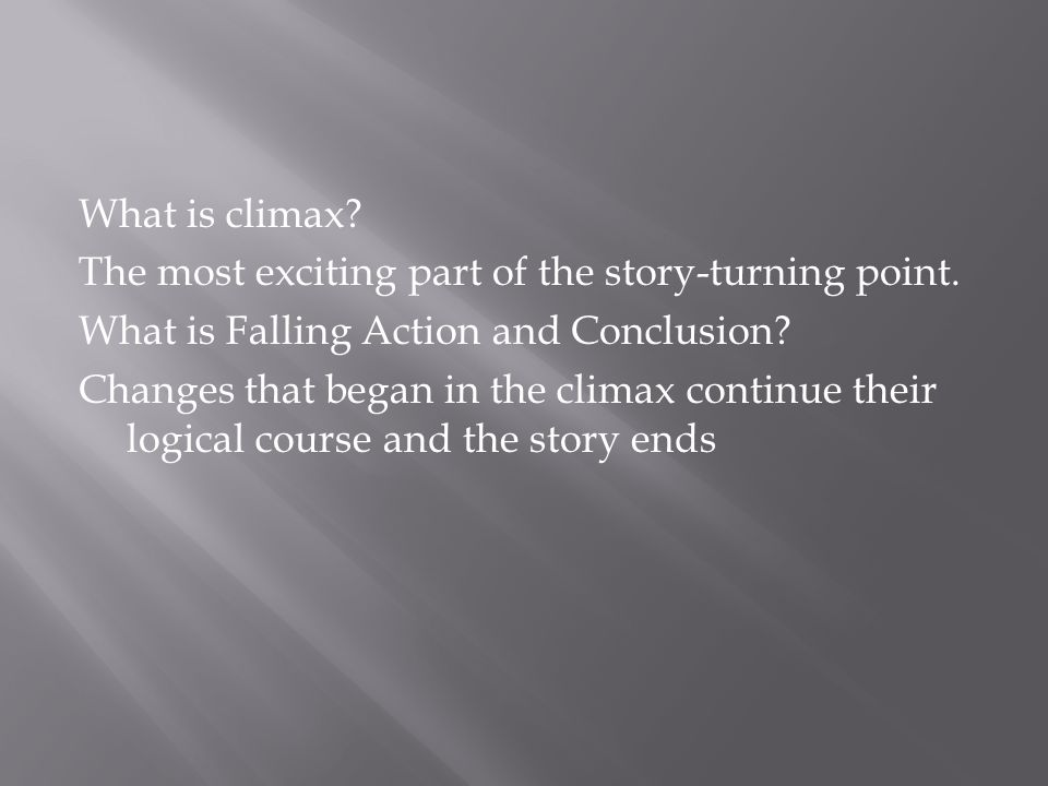 What is climax.The most exciting part of the story-turning point.