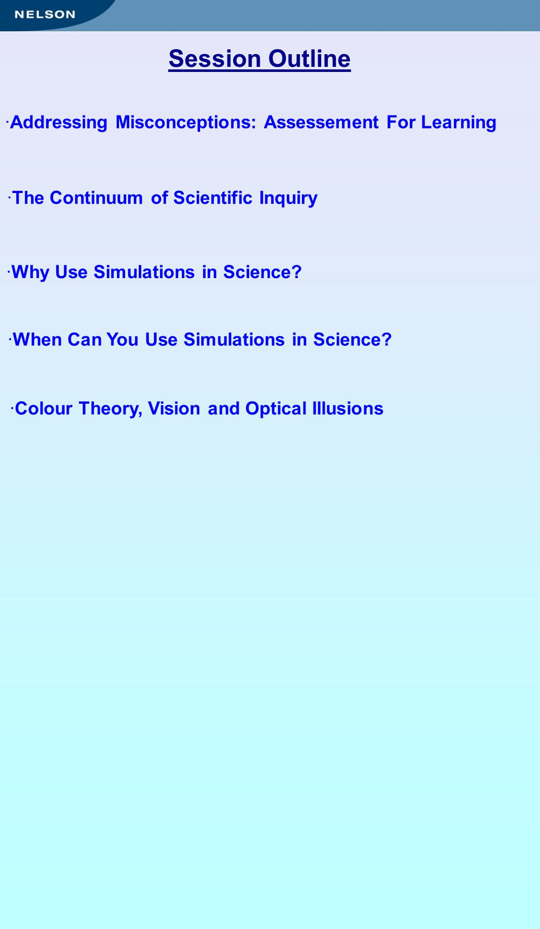 ·Addressing Misconceptions: Assessement For Learning ·The Continuum of Scientific Inquiry ·Why Use Simulations in Science.