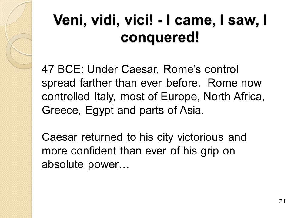 Veni, vidi, vici. - I came, I saw, I conquered.