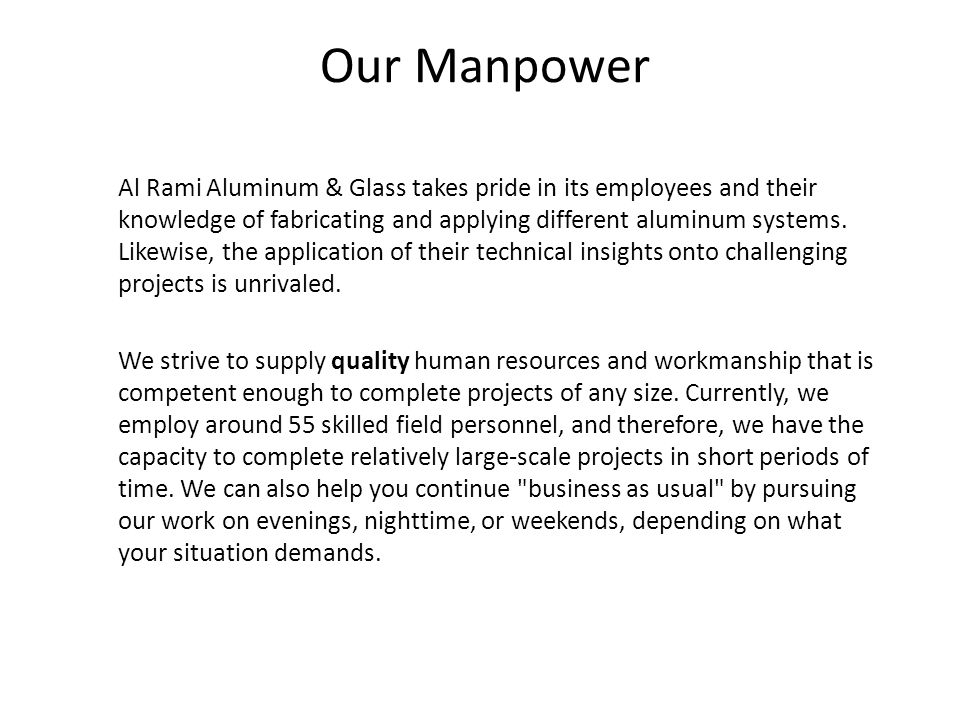 Our Manpower Al Rami Aluminum & Glass takes pride in its employees and their knowledge of fabricating and applying different aluminum systems. Likewis