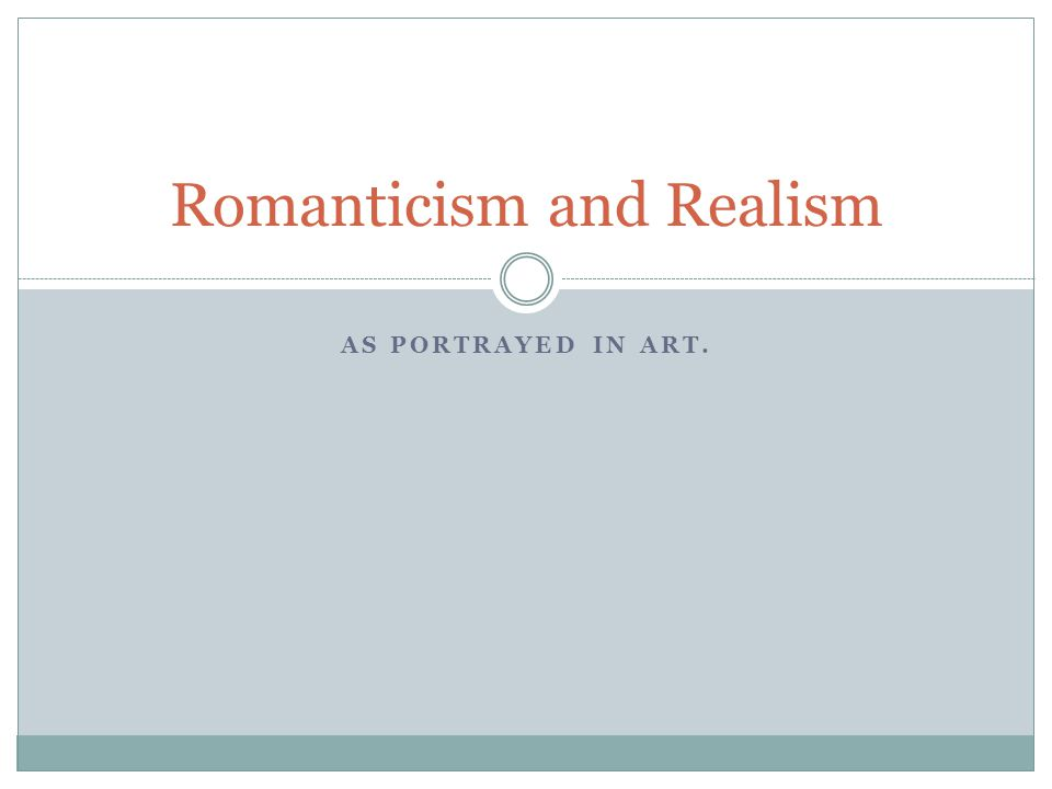 Romanticism and Realism AS PORTRAYED IN ART.