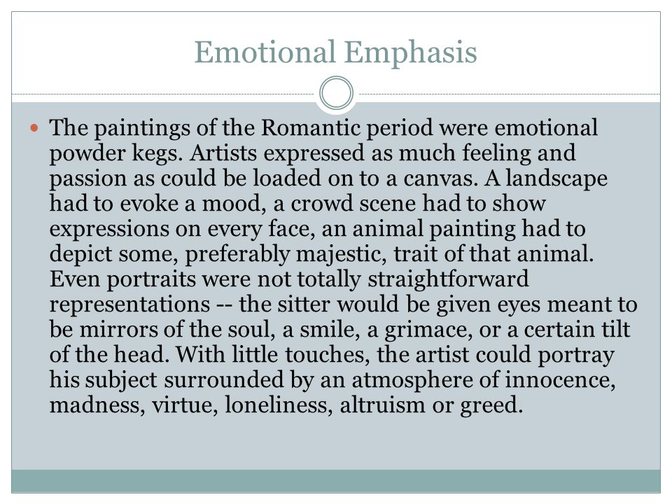 Emotional Emphasis The paintings of the Romantic period were emotional powder kegs.