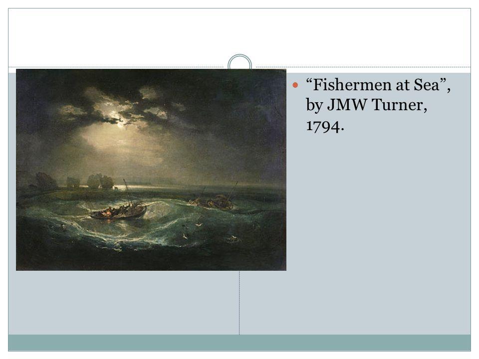 """Fishermen at Sea"", by JMW Turner, 1794."