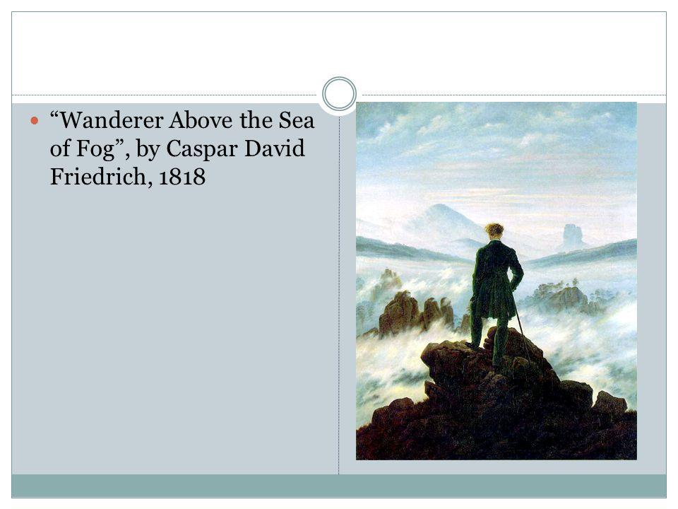 """Wanderer Above the Sea of Fog"", by Caspar David Friedrich, 1818"
