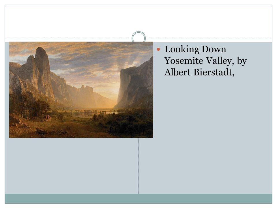 Looking Down Yosemite Valley, by Albert Bierstadt,