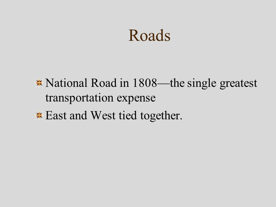 Roads National Road in 1808—the single greatest transportation expense East and West tied together.