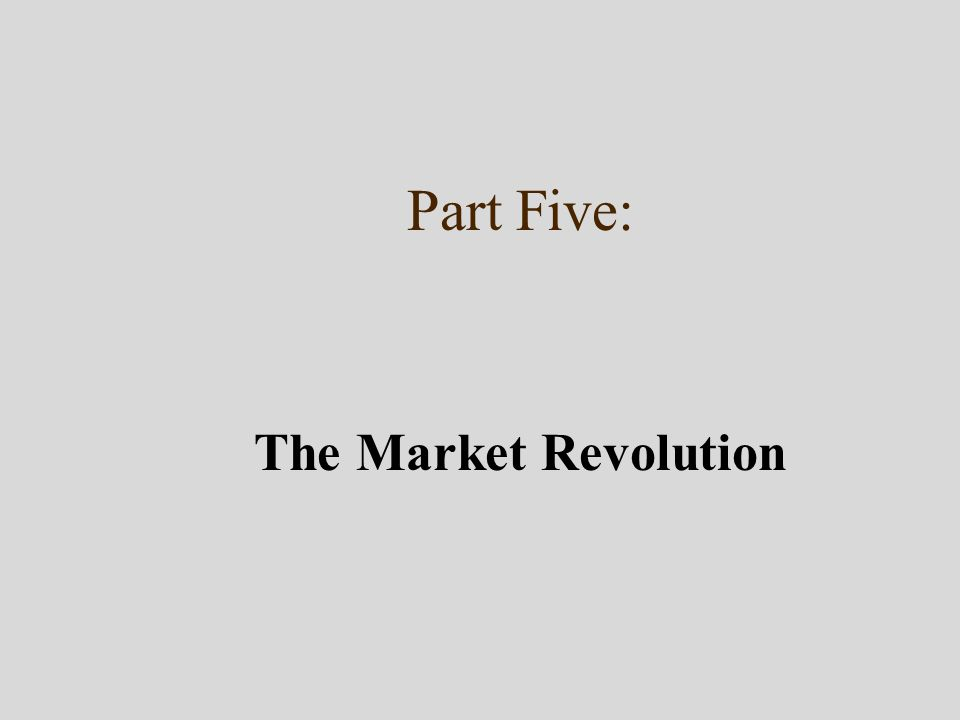 Part Five: The Market Revolution