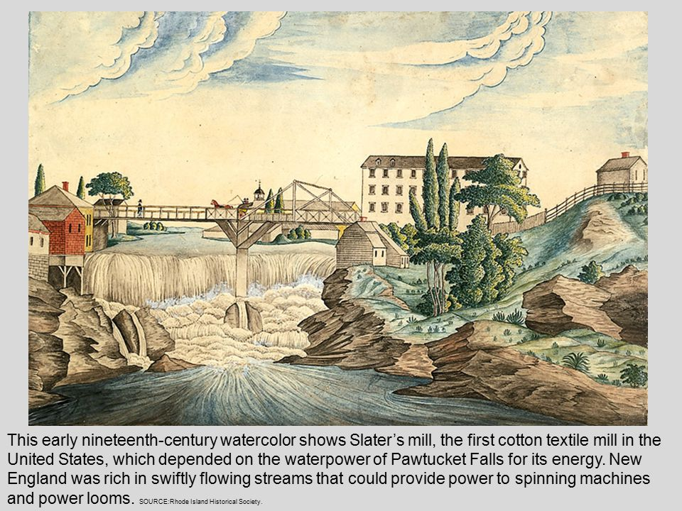 This early nineteenth-century watercolor shows Slater's mill, the first cotton textile mill in the United States, which depended on the waterpower of Pawtucket Falls for its energy.