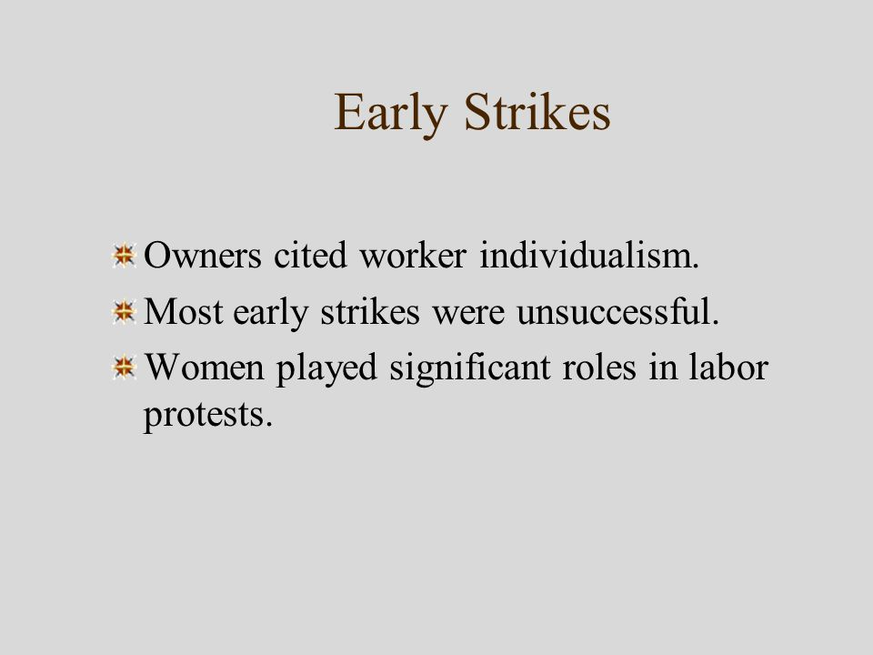 Early Strikes Owners cited worker individualism. Most early strikes were unsuccessful.