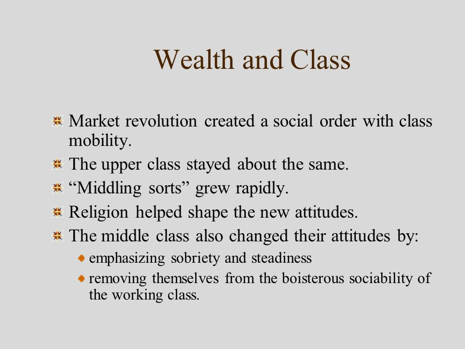 Wealth and Class Market revolution created a social order with class mobility.