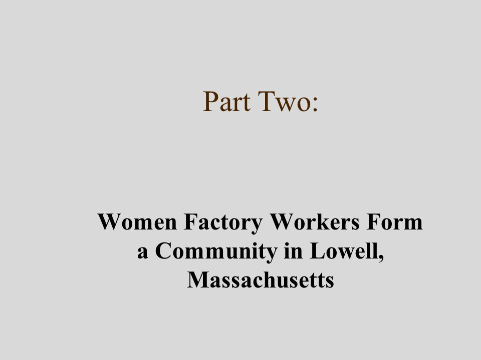 Part Two: Women Factory Workers Form a Community in Lowell, Massachusetts