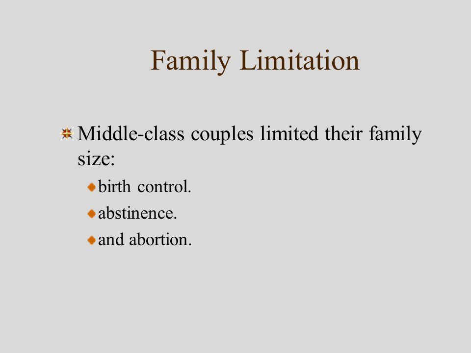 Family Limitation Middle-class couples limited their family size: birth control.