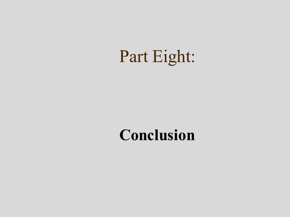Part Eight: Conclusion