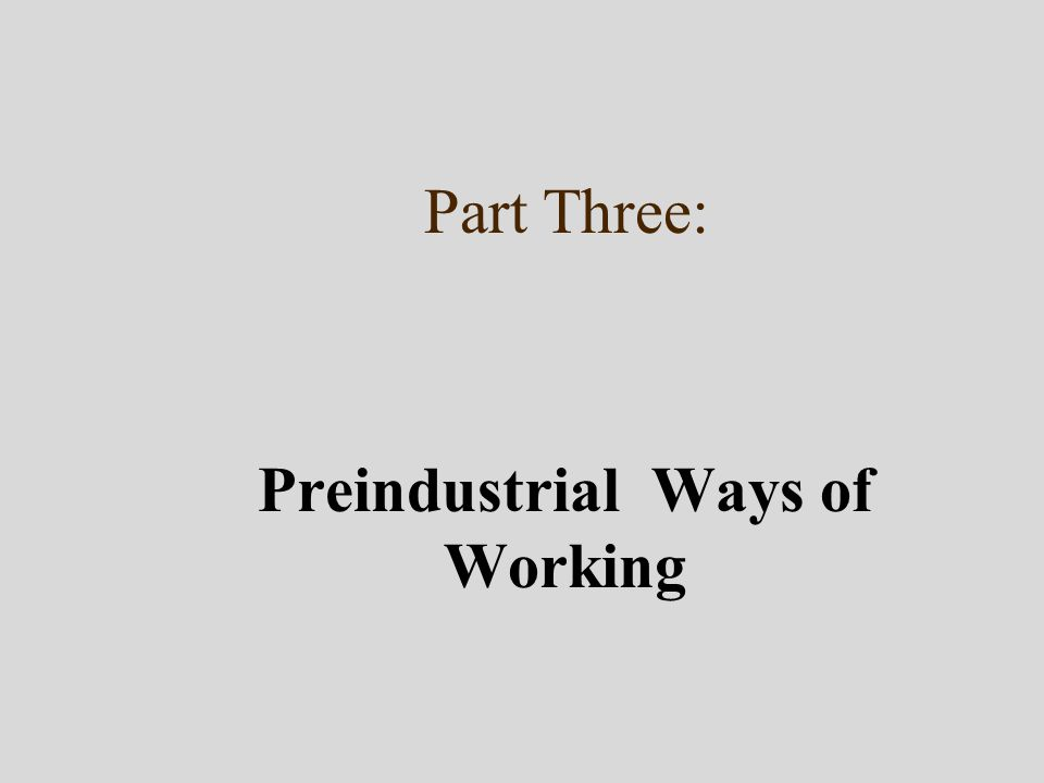 Part Three: Preindustrial Ways of Working