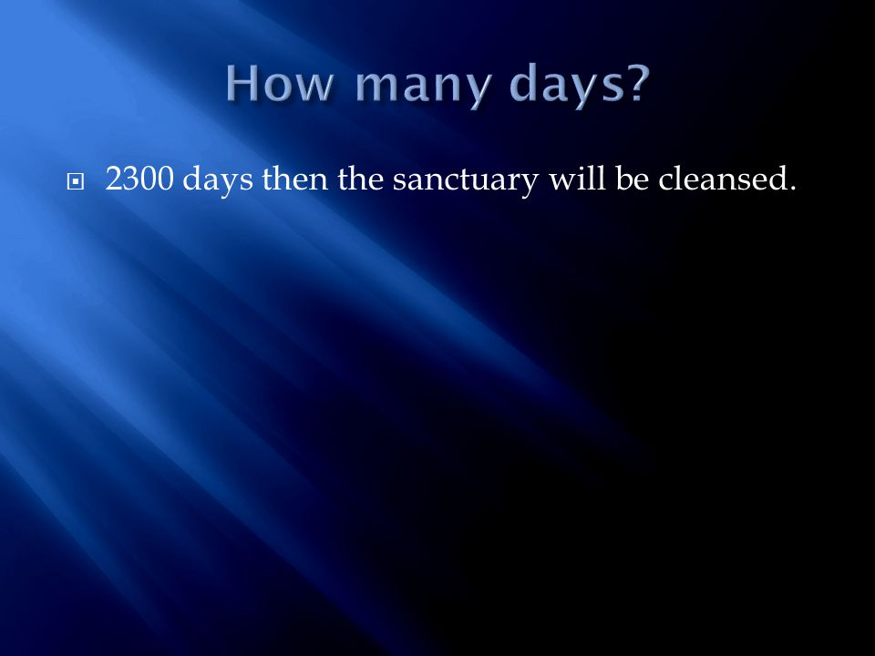  2300 days then the sanctuary will be cleansed.