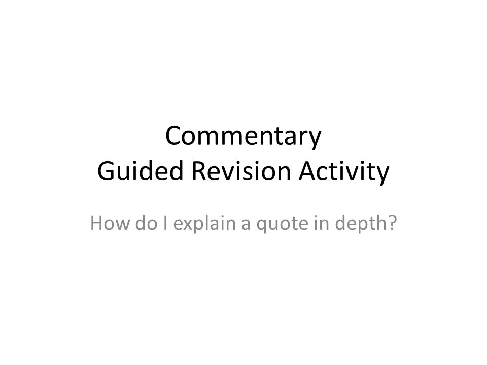 Commentary Guided Revision Activity How do I explain a quote in depth