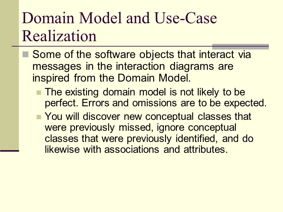 Domain Model and Use-Case Realization Some of the software objects that interact via messages in the interaction diagrams are inspired from the Domain