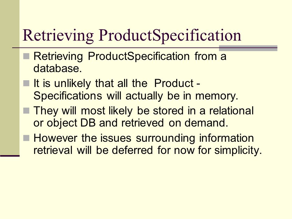 Retrieving ProductSpecification Retrieving ProductSpecification from a database. It is unlikely that all the Product - Specifications will actually be