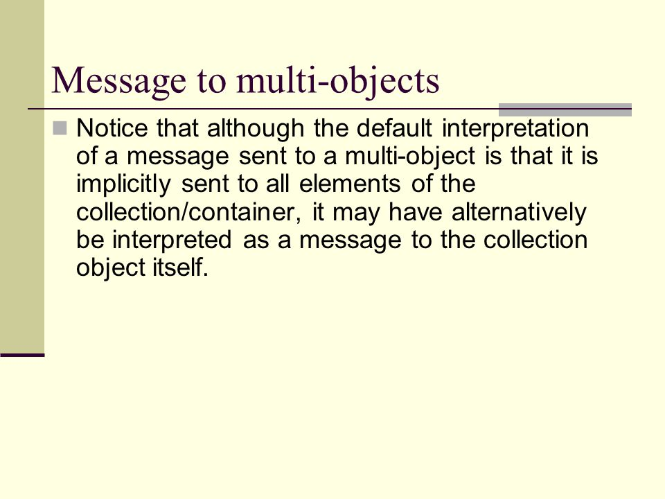 Message to multi-objects Notice that although the default interpretation of a message sent to a multi-object is that it is implicitly sent to all elem
