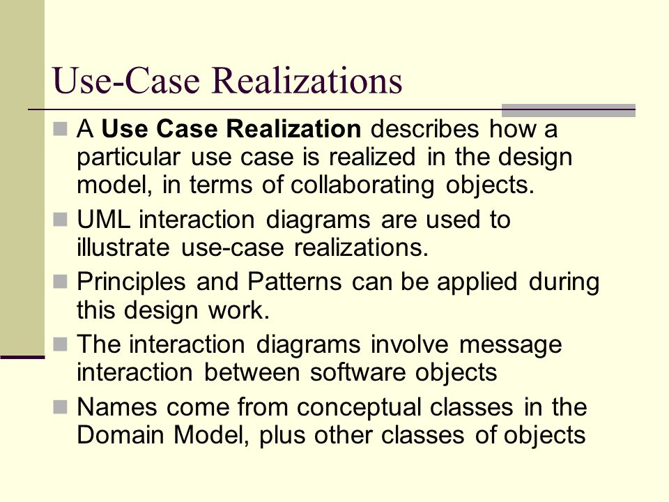 Use-Case Realizations A Use Case Realization describes how a particular use case is realized in the design model, in terms of collaborating objects. U