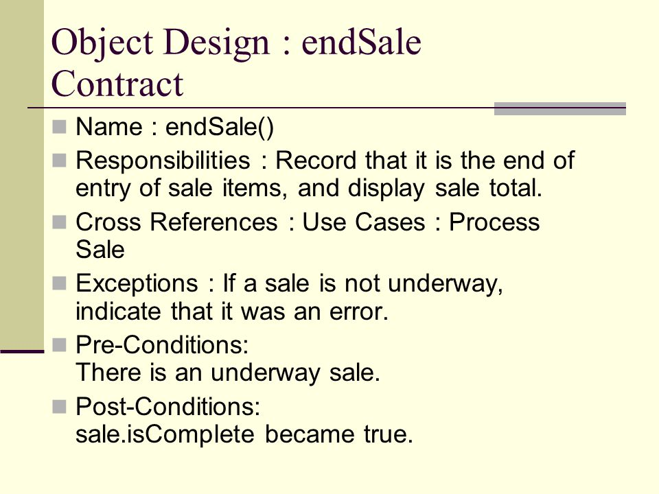 Object Design : endSale Contract Name : endSale() Responsibilities : Record that it is the end of entry of sale items, and display sale total. Cross R