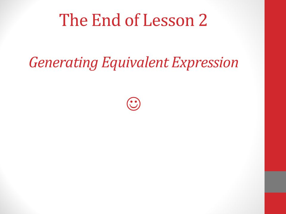 The End of Lesson 2 Generating Equivalent Expression