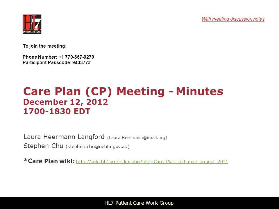 Care Plan (CP) Meeting - Minutes December 12, 2012 1700-1830 EDT Laura Heermann Langford (Laura.Heermann@imail.org) Stephen Chu (stephen.chu@nehta.gov