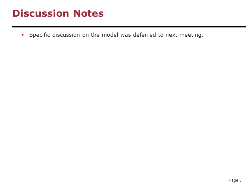 Page 5 Discussion Notes  Specific discussion on the model was deferred to next meeting.