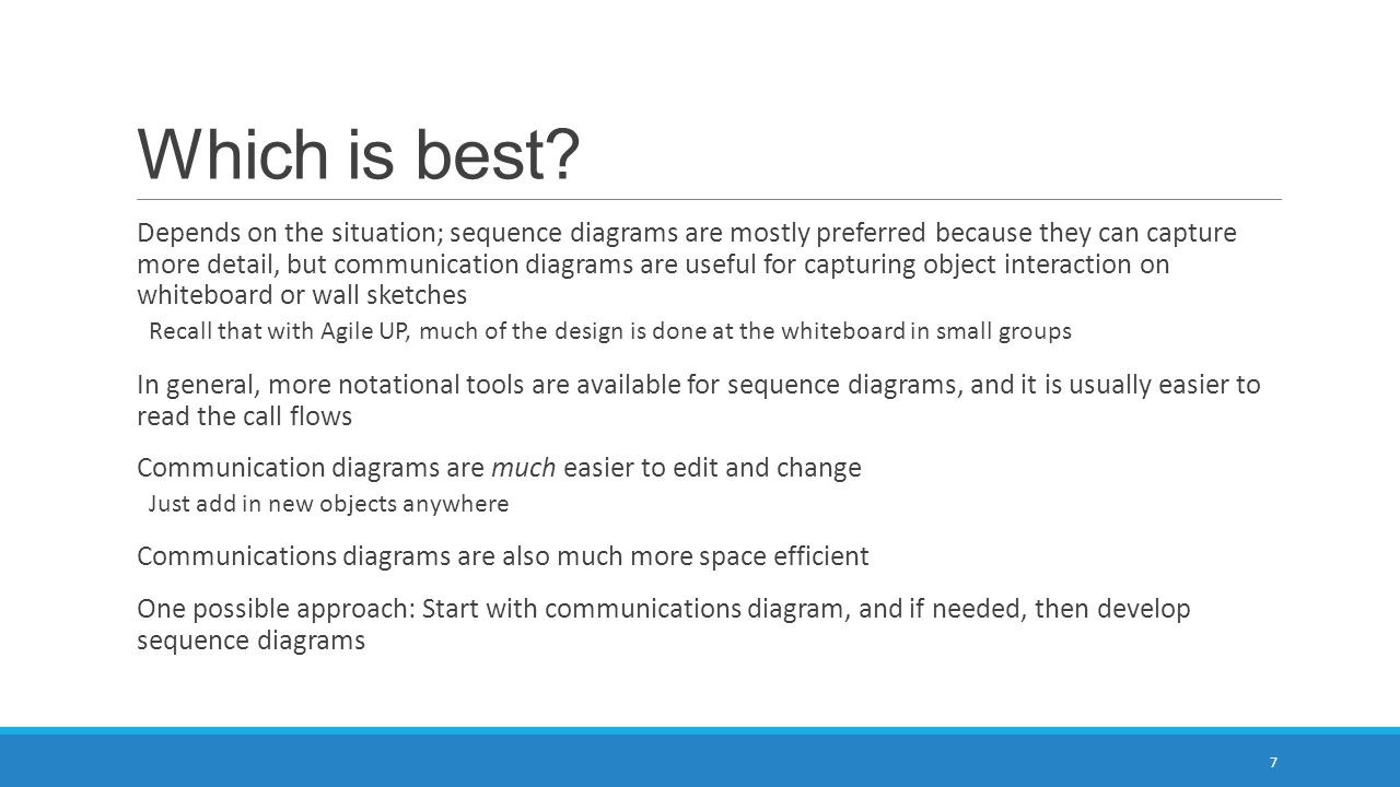 Which is best? Depends on the situation; sequence diagrams are mostly preferred because they can capture more detail, but communication diagrams are u
