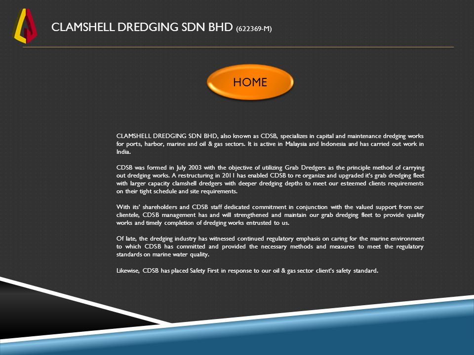 CLAMSHELL DREDGING SDN BHD, also known as CDSB, specializes in capital and maintenance dredging works for ports, harbor, marine and oil & gas sectors.