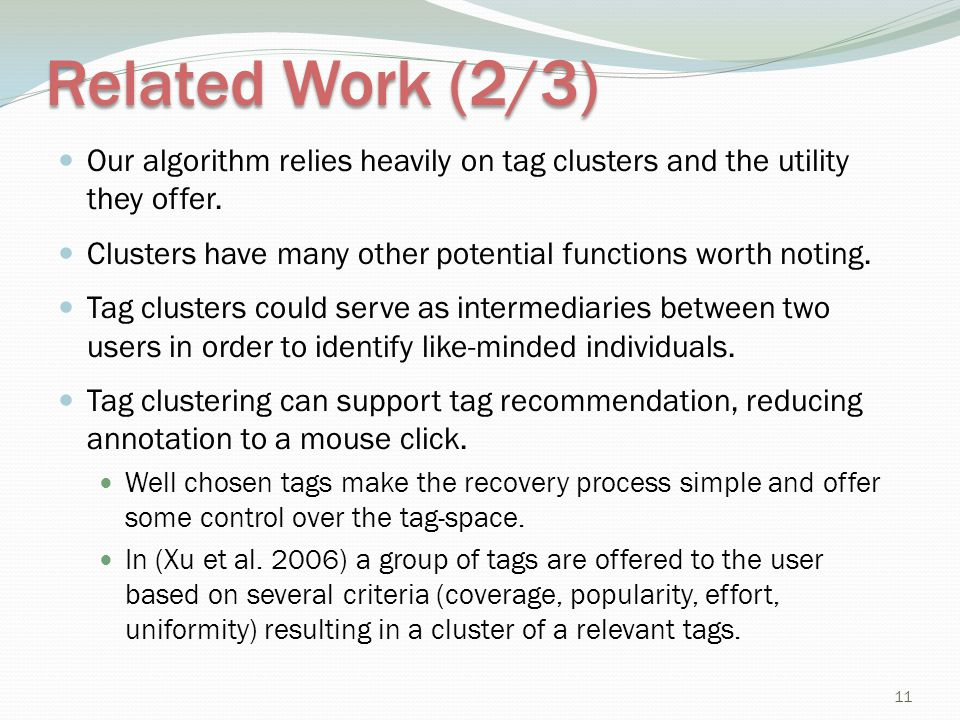 Related Work (2/3) Our algorithm relies heavily on tag clusters and the utility they offer. Clusters have many other potential functions worth noting.