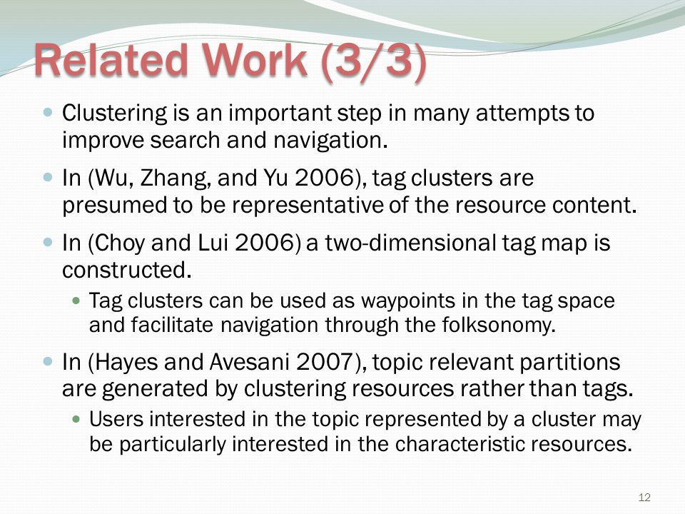Related Work (3/3) Clustering is an important step in many attempts to improve search and navigation. In (Wu, Zhang, and Yu 2006), tag clusters are pr