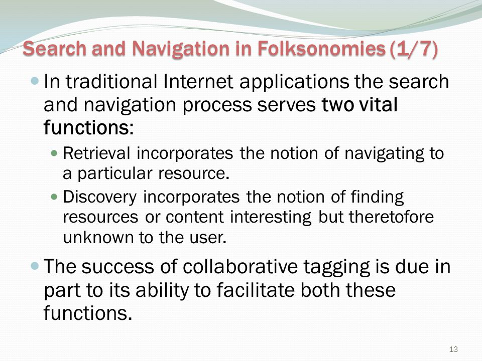 Search and Navigation in Folksonomies (1/7) In traditional Internet applications the search and navigation process serves two vital functions: Retriev
