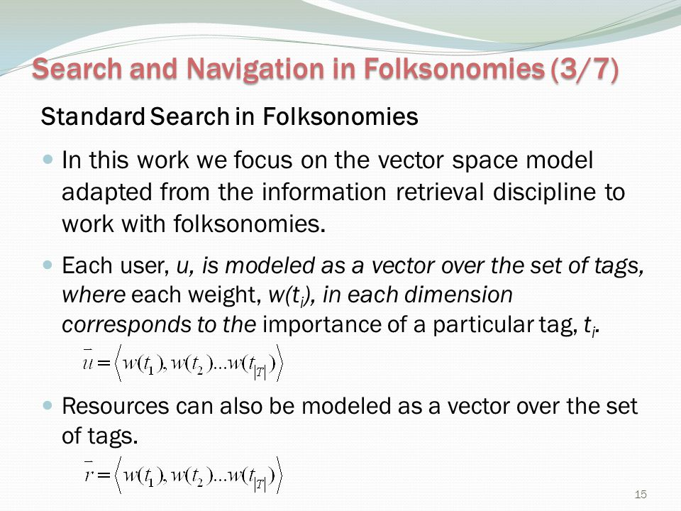 Search and Navigation in Folksonomies (3/7) Standard Search in Folksonomies In this work we focus on the vector space model adapted from the informati