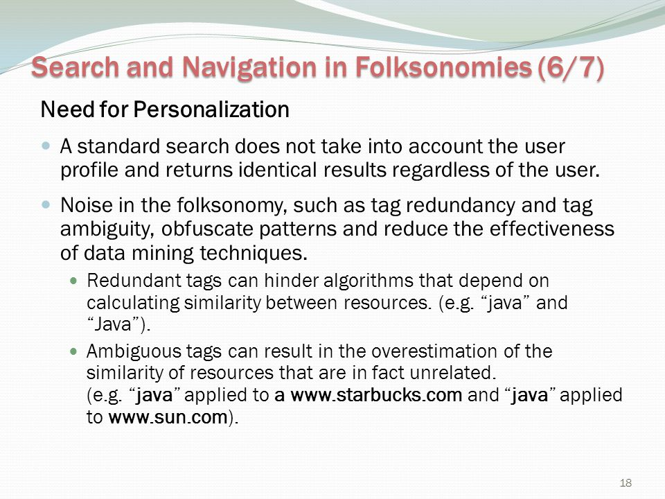 Search and Navigation in Folksonomies (6/7) Need for Personalization A standard search does not take into account the user profile and returns identic