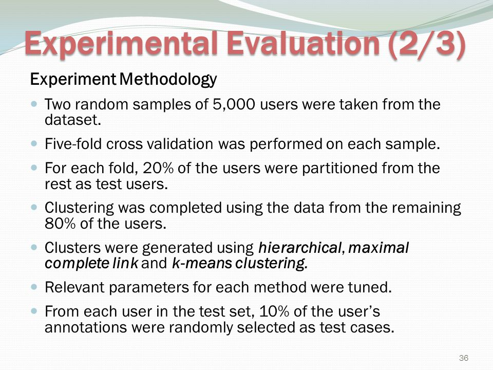 Experimental Evaluation (2/3) Experiment Methodology Two random samples of 5,000 users were taken from the dataset. Five-fold cross validation was per
