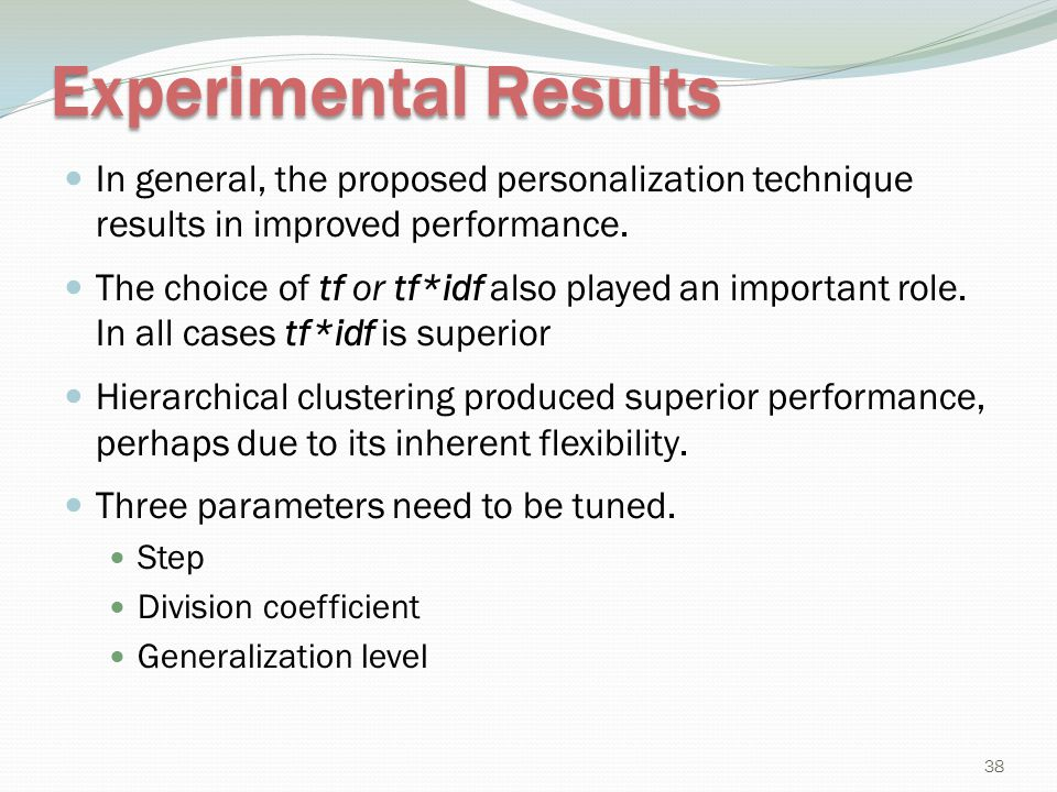Experimental Results In general, the proposed personalization technique results in improved performance. The choice of tf or tf*idf also played an imp