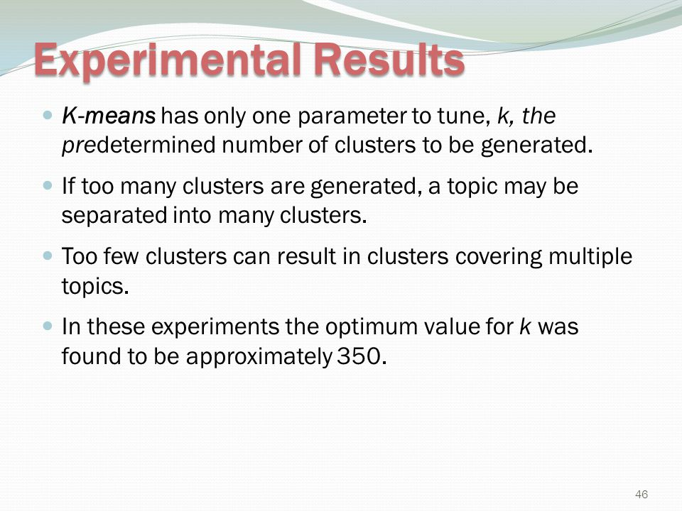 Experimental Results K-means has only one parameter to tune, k, the predetermined number of clusters to be generated. If too many clusters are generat